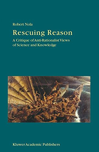 Rescuing Reason: A Critique of Anti-Rationalist Views of Science and Knowledge (Boston Studies in the Philosophy and His