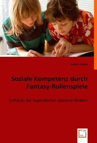 Soziale Kompetenz durch Fantasy-Rollenspiele: Softskills bei Jugendlichen spielend fördern