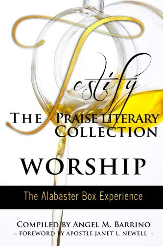 Testify: The Praise Literary Collection: Worship: The Alabaster Box Experience (Volume 3)