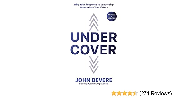 Under Cover Why Your Response To Leadership Determines Your Future