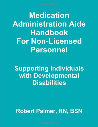 Medication Administration Aide Handbook For Non-Licensed Personnel Supporting Individuals With Developmental Disabilities ()
