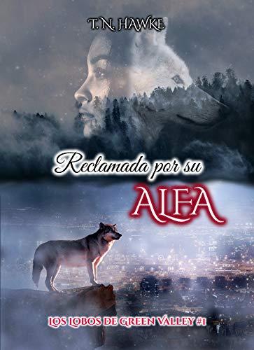 Reclamada por su Alfa: (Erótica Paranormal) (Los Lobos de Green Valley nº 1) (Spanish Edition)