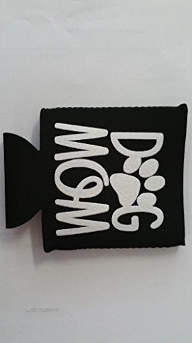 For 1 - Custom made Collapsible Neoprene Koozie Dog Mom PLEASE CHECK OUT THE COLORS AND LET ME KNOW WHAT COLOR THAT YOU WANT, PLEASE READ THE DESCRIPTIONS ON THESE -