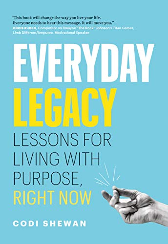 Everyday Legacy: Lessons for Living With Purpose, Right Now