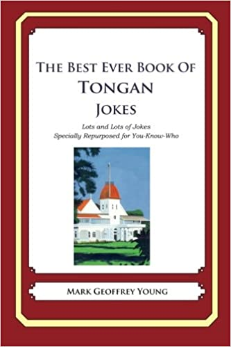 The Best Ever Book of Tongan Jokes: Lots and Lots of Jokes Specially Repurposed for You-Know-Who