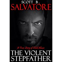 The Violent Stepfather: A True Story Of Child Abuse