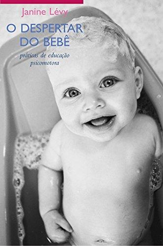 O Despertar do Bebê. Práticas de Educação Psicomotora