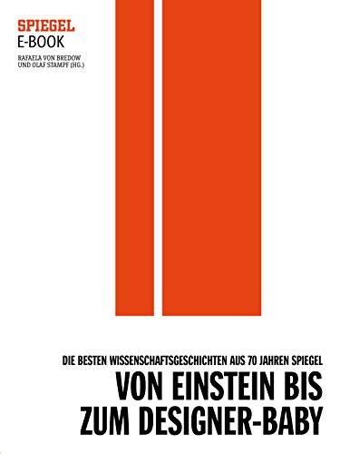 Von Einstein bis zum Designer-Baby - Die besten Wissenschaftsgeschichten aus 70 Jahren SPIEGEL: Ein SPIEGEL E-Book (German Edition)