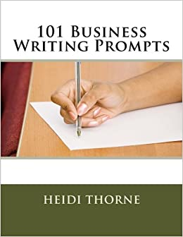 101 Business Writing Prompts: Heidi Thorne: 9781522939542
