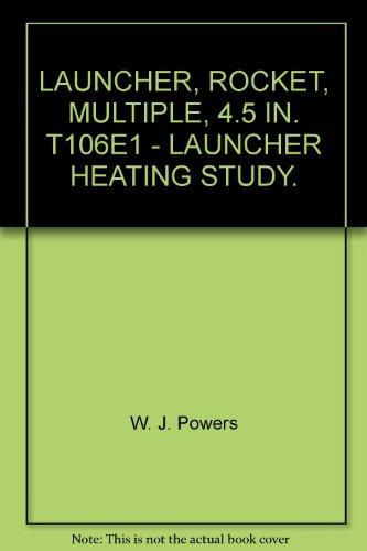 - LAUNCHER, ROCKET, MULTIPLE, 4.5 IN. T106E1 - LAUNCHER HEATING STUDY.