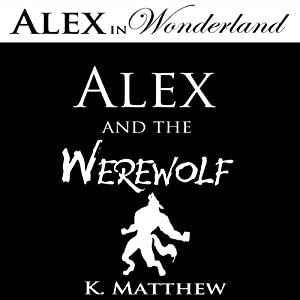 Alex and the Werewolf (Alex in Wonderland) Audiobook