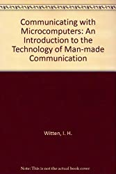 Communicating With Microcomputers: An Introduction to the Technology of Man-Computer Communication