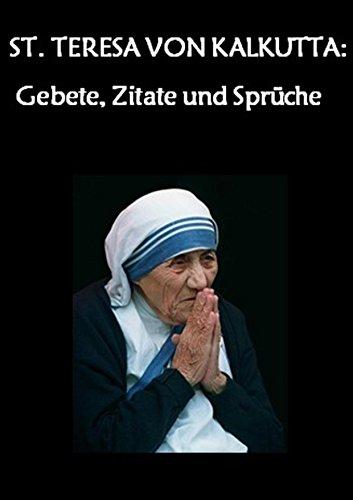 Hl. TERESA VON KALKUTTA: Gebete, Zitate und Sprüche (MUTTER TERESA