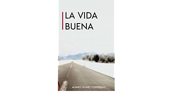 Amazon.com: La vida Buena (Spanish Edition) eBook: Álvaro Gómez Contreras: Kindle Store
