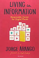 Living in Information: Responsible Design for Digital Places Front Cover