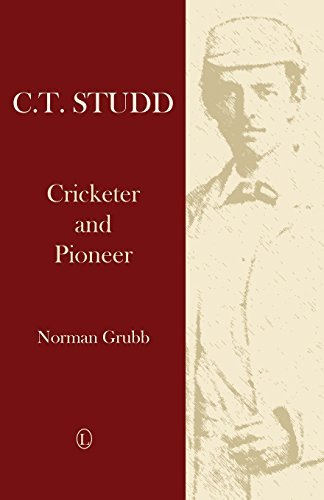 C. T. Studd, Cricketer and Pioneer by Norman P. Grubb (2003-08-01) thumbnail
