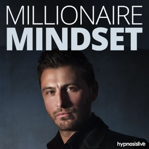 Millionaire Mindset Hypnosis: Reap the Benefits of a Wealthy Mentality, with Hypnosis
