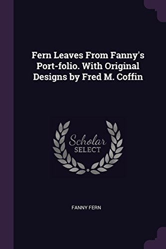 Fern Leaves From Fanny's Port-folio. With Original Designs by Fred M. Coffin