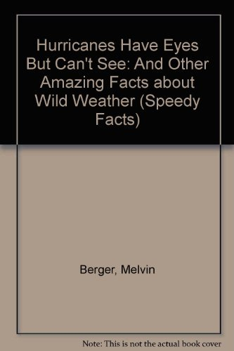 Hurricanes Have Eyes but Can't See: And Other Amazing Facts About Wild Weather (Speedy Facts) (Eye Of The Storm Questions And Answers)