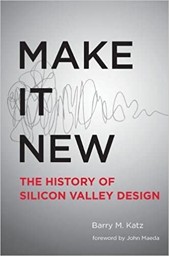 Make It New: A History of Silicon Valley Design (The MIT