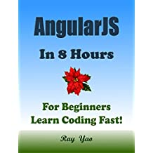 ANGULARJS: In 8 Hours, For Beginners, Learn Coding Fast! Angular Programming Language Crash Course, QuickStart Guide, Tutorial Book with Hands-On Projects in Easy Steps! An Ultimate Beginner's Guide!