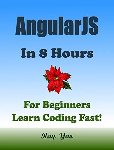 ANGULARJS Programming Language. In 8 Hours, For Beginners, Learn Coding Fast! Angular Crash Course, A QuickStart eBook, Tutorial Book by Program Examples, In Easy Steps! An Ultimate Beginner's Guide!