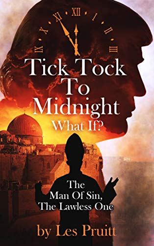 Tick Tock To Midnight: The Man Of Sin, The Lawless One by [Pruitt, Les]