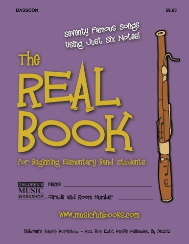 - The Real Book for Beginning Elementary Band Students (Bassoon): Seventy Famous Songs Using Just Six Notes