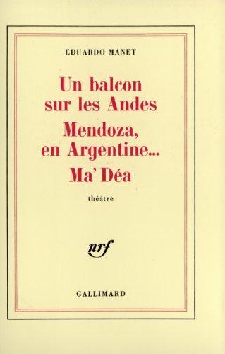 Un balcon sur les Andes ; Mendoza, en Argentine-- ; Ma'Déa: Théâtre (French Edition)