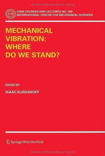 Mechanical Vibration: Where Do We Stand? (CISM International Centre for Mechanical Sciences Book 488)