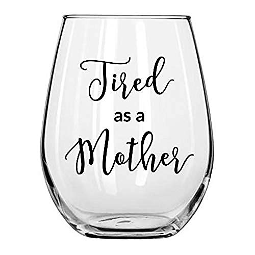 Tired as a Mother Funny Wine Glass 15oz for Moms by Momstir