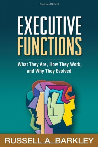 Executive Functions: What They Are, How They Work, and Why They Evolved by Russell A. Barkley PhD ABPP ABCN (2012-05-01)