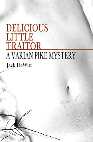 Book: Delicious Little Traitor - A Varian Pike Mystery (Volume 1) by Jack DeWitt