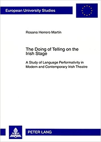 Book The Doing of Telling on the Irish Stage: A Study of Language Performativity in Modern and Contemporary Irish Theatre (Europaeische Hochschulschriften ... / Publications Universitaires Europeennes)