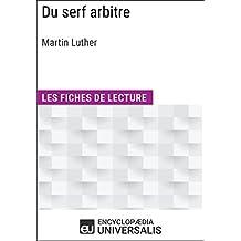 Du serf arbitre de Martin Luther: Les Fiches de lecture d'Universalis (French Edition)