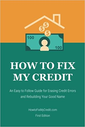 how to fix my credit an easy to follow guide for erasing credit