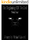 The Beginning Of The End: Book Four (The T.B.O.T.E. Series 4)