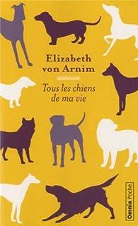 Tous les chiens de ma vie, Von Arnim, Elizabeth, 1866-1941