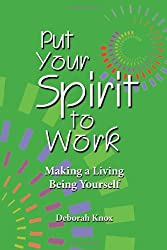 Put Your Spirit to Work: Making a Living Being Yourself