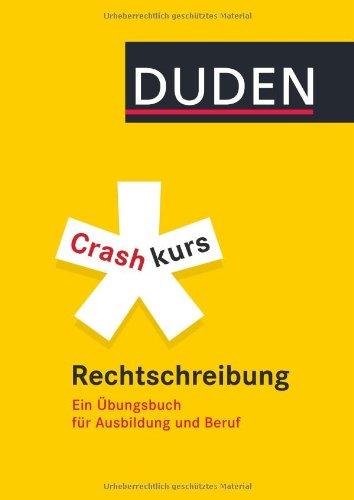 Duden - Crashkurs Rechtschreibung: Ein Übungsbuch für Ausbildung und Beruf