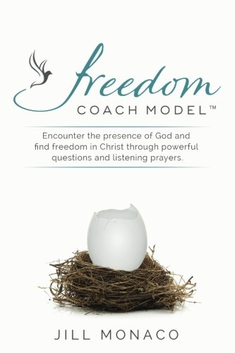 Monaco Platform - The Freedom Coach Model: Encounter the presence of God and find freedom in Christ through powerful questions and listening prayers