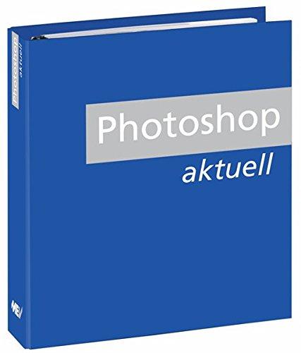 Photoshop Aktuell: Leichtverständliche Anleitungen für Adobe Photoshop