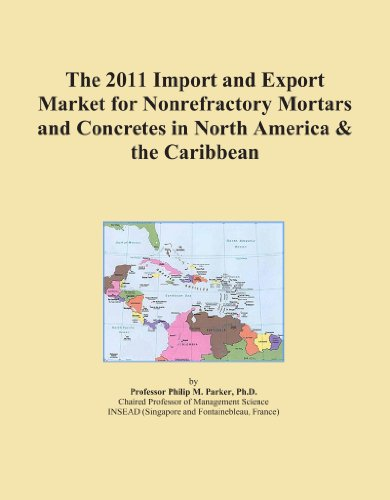 - The 2011 Import and Export Market for Nonrefractory Mortars and Concretes in North America & the Caribbean