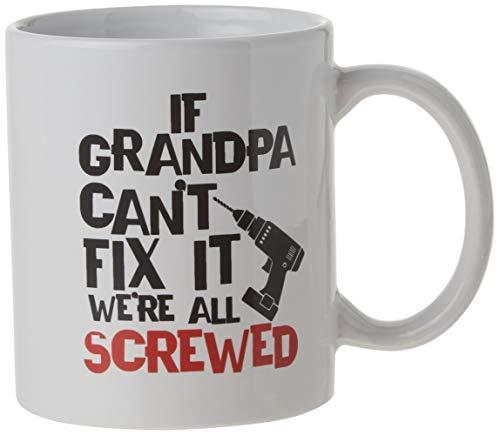 Funny Coffee Mug for Grandpa - If Grandpa Cant Fix It Were All Screwed | Cool Christmas Gifts, Stocking Stuffer or Birthday Gift for Grandfather | Perfect Fathers Day Gift from Son, Daughter