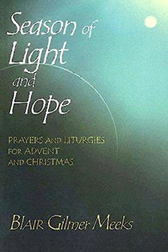 Season of Light and Hope: Prayers and Liturgies for Advent and Christmas -  Blair Gilmer Meeks, Paperback