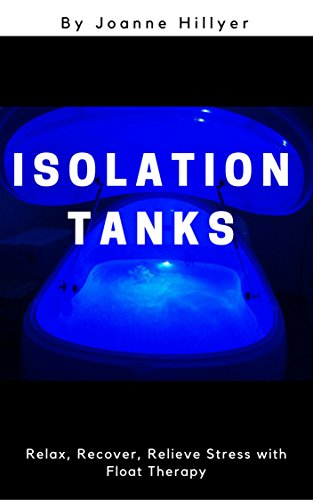 Isolation Tanks: Relax, Recover, Relieve Stress with Float Therapy