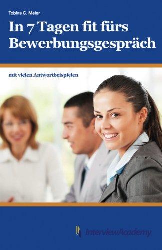 In 7 Tagen fit fürs Bewerbungsgespräch Taschenbuch – 16. November 2013 Tobias Meier 1505551390 Career/Job Careers - Job Hunting