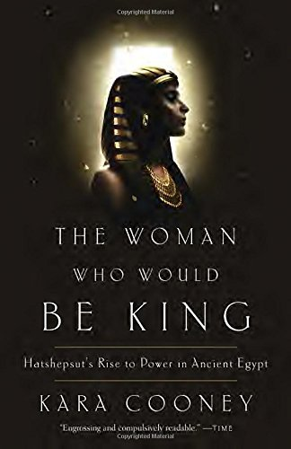 The Woman Who Would Be King: Hatshepsut's Rise to Power in Ancient Egypt by Kara Cooney (2015-10-13)