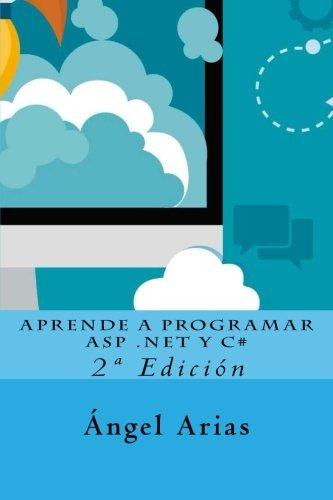 Aprende a Programar ASP .NET y C#: 2ª Edicion (Spanish Edition) [Angel Arias] (Tapa Blanda)