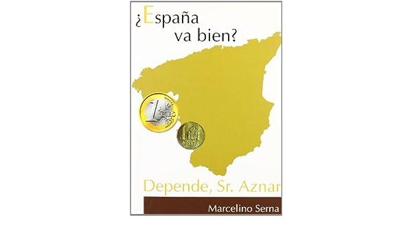 España va bien : depende, señor Aznar: Amazon.es: Serna Ponce, Marcelino: Libros